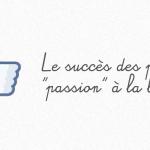 Comment expliquer le succès des Pages Facebook « Passion » ?